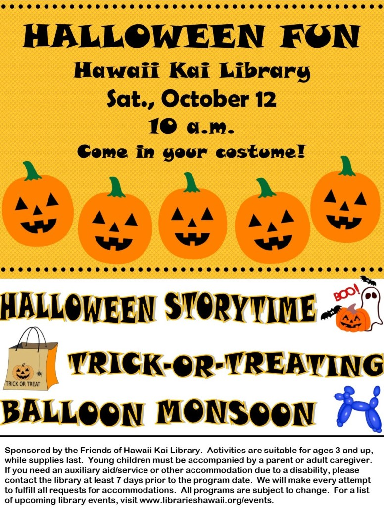Halloween Fun at Hawaii Kai Library Sat., October 12, 10 a.m. Come in your costume! Halloween Storytime, Trick-Or-Treating, Balloon Monsoon